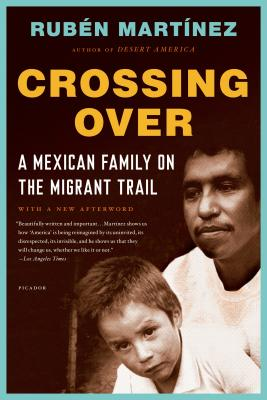Crossing Over: A Mexican Family on the Migrant Trail - Martinez, Ruben