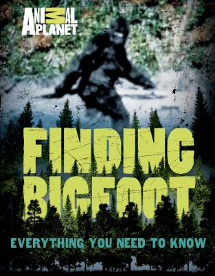 Finding Bigfoot: Everything You Need to Know - Animal Planet, and Brockenbrough, Martha