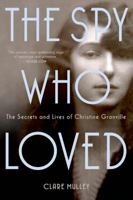 The Spy Who Loved: The Secrets and Lives of Christine Granville - Mulley, Clare