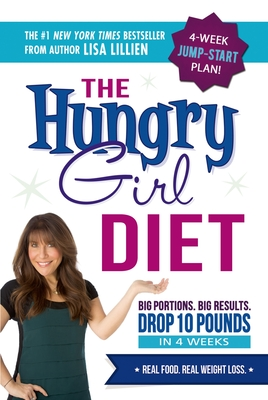 The Hungry Girl Diet: Big Portions. Big Results. Drop 10 Pounds in 4 Weeks - Lillien, Lisa