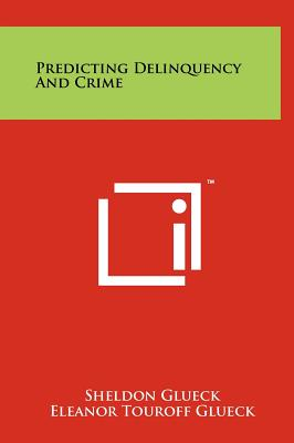 Predicting Delinquency and Crime - Glueck, Sheldon, Professor, and Glueck, Eleanor Touroff, and Warren, Earl (Introduction by)