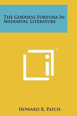 The Goddess Fortuna in Mediaeval Literature - Patch, Howard R