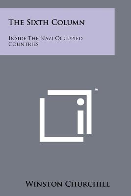 The Sixth Column: Inside the Nazi Occupied Countries - Churchill, Winston (Introduction by)