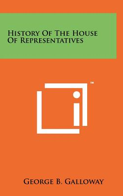 History of the House of Representatives - Galloway, George B