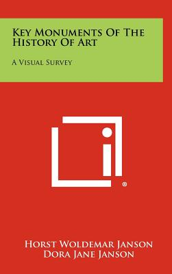 Key Monuments of the History of Art: A Visual Survey - Janson, Horst Woldemar (Editor)