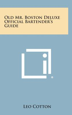 Old Mr. Boston Deluxe Official Bartender's Guide - Cotton, Leo (Editor)