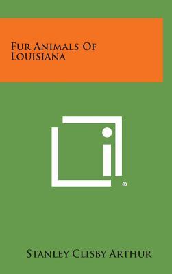 Fur Animals of Louisiana - Arthur, Stanley Clisby