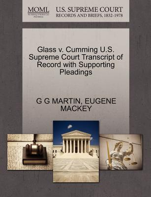 Glass V. Cumming U.S. Supreme Court Transcript of Record with Supporting Pleadings - Martin, G G, and Mackey, Eugene