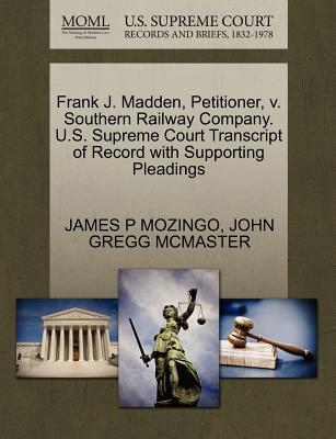 Frank J. Madden, Petitioner, V. Southern Railway Company. U.S. Supreme Court Transcript of Record with Supporting Pleadings - Mozingo, James P, and McMaster, John Gregg