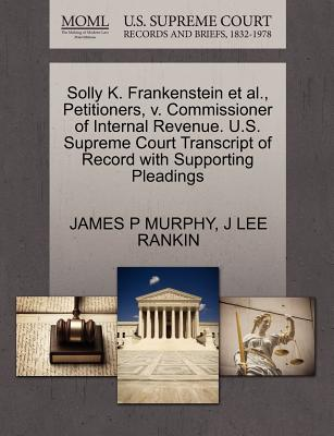 Solly K. Frankenstein et al., Petitioners, V. Commissioner of Internal Revenue. U.S. Supreme Court Transcript of Record with Supporting Pleadings - Murphy, James P, and Rankin, J Lee