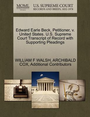 Edward Earle Beck, Petitioner, V. United States. U.S. Supreme Court Transcript of Record with Supporting Pleadings - Walsh, William F, and Cox, Archibald, and Additional Contributors