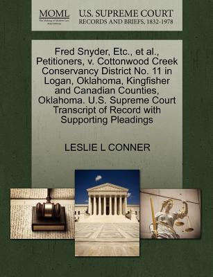 Fred Snyder, Etc., et al., Petitioners, V. Cottonwood Creek Conservancy District No. 11 in Logan, Oklahoma, Kingfisher and Canadian Counties, Oklahoma. U.S. Supreme Court Transcript of Record with Supporting Pleadings - Conner, Leslie L