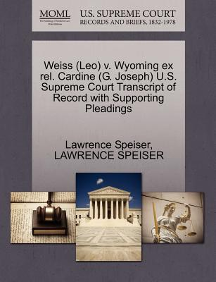 Weiss (Leo) V. Wyoming Ex Rel. Cardine (G. Joseph) U.S. Supreme Court Transcript of Record with Supporting Pleadings - Speiser, Lawrence