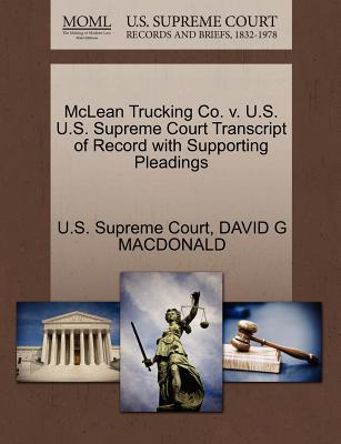McLean Trucking Co. V. U.S. U.S. Supreme Court Transcript of Record with Supporting Pleadings - MacDonald, David G, and U S Supreme Court (Creator)