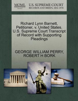 Richard Lynn Barnett, Petitioner, V. United States. U.S. Supreme Court Transcript of Record with Supporting Pleadings - Perry, George William, and Bork, Robert H