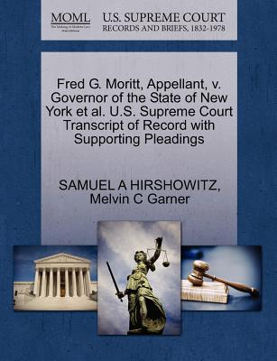 Fred G. Moritt, Appellant, V. Governor of the State of New York et al. U.S. Supreme Court Transcript of Record with Supporting Pleadings - Hirshowitz, Samuel A, and Garner, Melvin C
