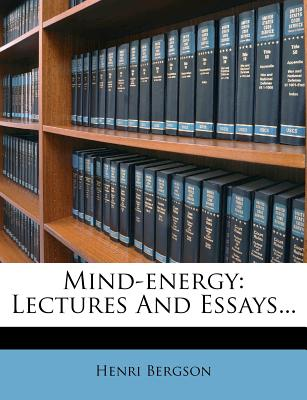 Mind-Energy: Lectures and Essays... - Bergson, Henri Louis