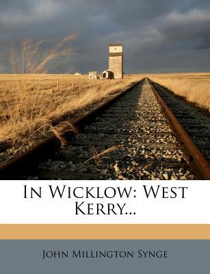 In Wicklow: West Kerry... - Synge, J M, and Synge, John Millington