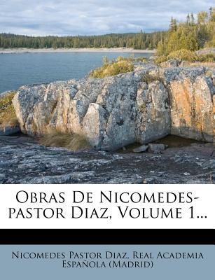 Obras de Nicomedes-Pastor Diaz, Volume 1... - Diaz, Nicomedes Pastor, and Real Academia Espa Ola (Creator)