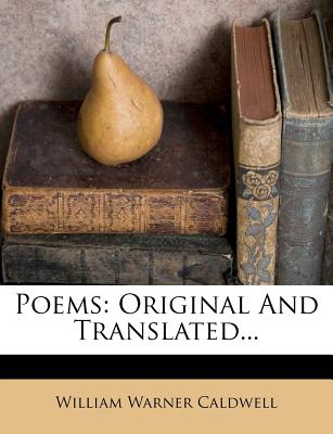 Poems: Original and Translated... - Caldwell, William Warner