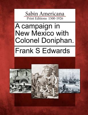 A Campaign in New Mexico with Colonel Doniphan. - Edwards, Frank S