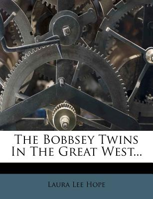 The Bobbsey Twins in the Great West... - Hope, Laura Lee