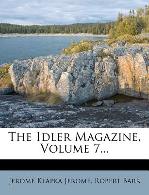 The Idler Magazine, Volume 7... - Jerome, Jerome Klapka, and Barr, Robert
