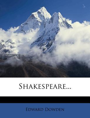 Shakespeare - Dowden, Edward
