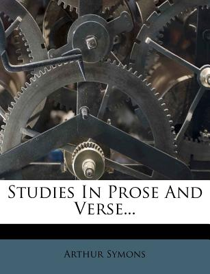 Studies in Prose and Verse... - Symons, Arthur
