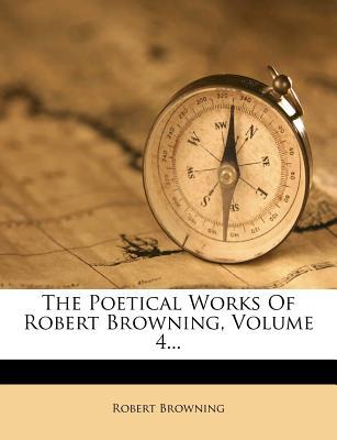 The Poetical Works of Robert Browning, Volume 4 - Browning, Robert