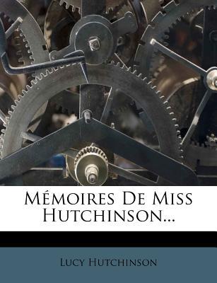 M Moires de Miss Hutchinson... - Hutchinson, Lucy