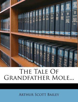 The Tale of Grandfather Mole... - Bailey, Arthur Scott