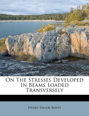 On the Stresses Developed in Beams Loaded Transversely - Bovey, Henry Taylor