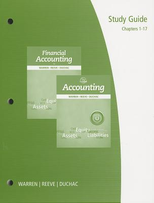 Study Guide, Chapters 1-17 for Warren/Reeve/Duchac's Accounting, 25th and Financial Accounting, 13th - Warren, Carl S, Dr., and Reeve, James M, Dr., and Duchac, Jonathan