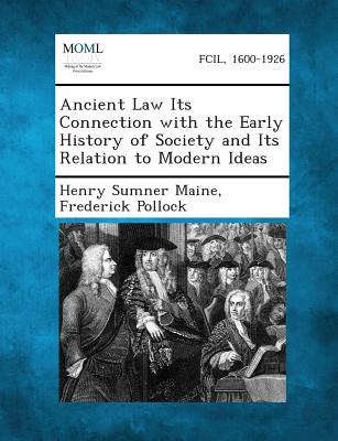 Ancient Law Its Connection with the Early History of Society and Its Relation to Modern Ideas - Maine, Henry James Sumner, Sir, and Pollock, Frederick, Sir