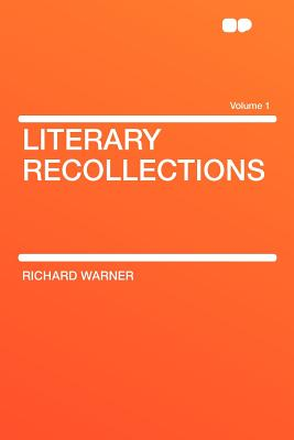 Literary Recollections Volume 1 - Warner, Richard, Dr.