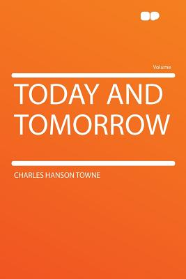Today and Tomorrow - Towne, Charles Hanson