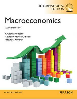 Macroeconomics - Hubbard, R. Glenn, and O'Brien, Anthony P., and Rafferty, Matthew P.