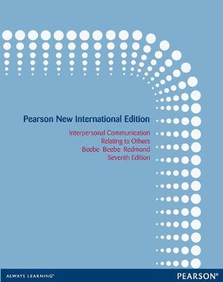 Interpersonal Communication: Relating to Others - Beebe, Steven A., and Beebe, Susan J., and Redmond, Mark V.