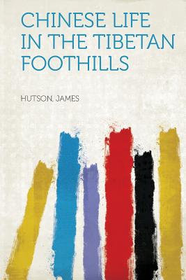 Chinese Life in the Tibetan Foothills - James, Hutson (Creator)