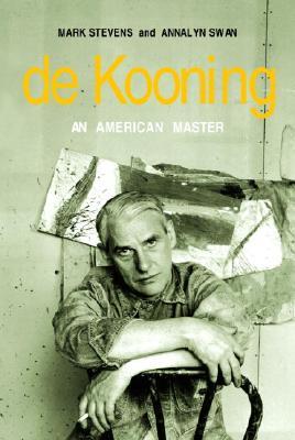 de Kooning: An American Master - Stevens, Mark, and Swan, Annalyn