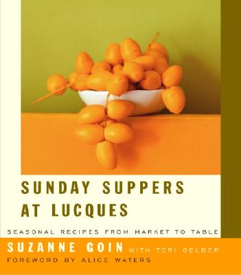 Sunday Suppers at Lucques: Seasonal Recipes from Market to Table - Goin, Suzanne, and Shimon & Tammar (Photographer), and Gelber, Teri