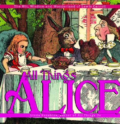 All Things Alice: The Wit, Wisdom, and Wonderland of Lewis Carroll - Sunshine, Linda, and Carroll, Lewis, and Burstein, Mark (Foreword by)