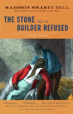 The Stone That the Builder Refused - Bell, Madison Smartt