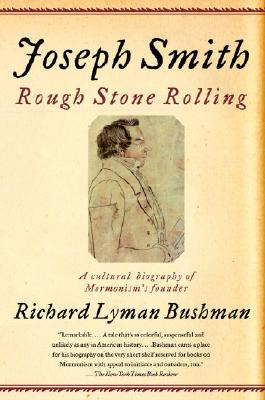 Joseph Smith: Rough Stone Rolling - Bushman, Richard Lyman, and Woodworth, Jed, Professor