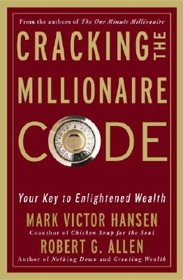 Cracking the Millionaire Code: Your Key to Enlightened Wealth - Allen, Robert G, and Hansen, Mark Victor