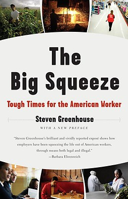 The Big Squeeze: Tough Times for the American Worker - Greenhouse, Steven