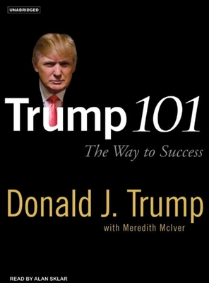 Trump 101: The Way to Success - Trump, Donald J, and Sklar, Alan (Read by), and McIver, Meredith