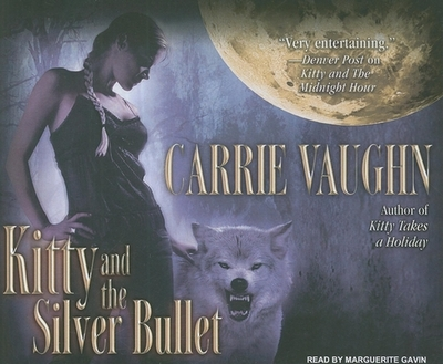 Kitty and the Silver Bullet - Vaughn, Carrie, and Gavin, Marguerite (Read by)
