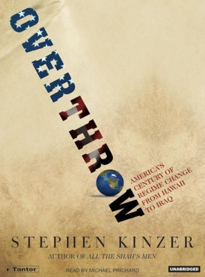 Overthrow: America's Century of Regime Change from Hawaii to Iraq - Kinzer, Stephen, and Prichard, Michael (Read by)